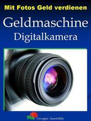 Mit Fotos Geld verdienen - Geldmaschine Digitalkamera