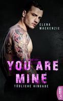 Elena MacKenzie: You are mine - Tödliche Hingabe ★★★★