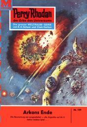 "Perry Rhodan 199: Arkons Ende - Perry Rhodan-Zyklus ""Das Zweite Imperium"""