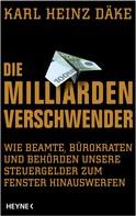 Karl Heinz Däke: Die Milliarden-Verschwender ★★★★