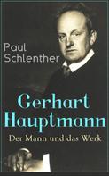 Paul Schlenther: Gerhart Hauptmann: Der Mann und das Werk
