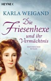 Die Friesenhexe und ihr Vermächtnis - Die Friesenhexe 2 - Roman