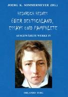 Heinrich Heine: Heinrich Heines Über Deutschland, Essays und Pamphlete. Ausgewählte Werke IV