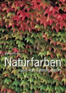 Marlene Bitzer: Naturfarben – und was hinter der Farbenpracht steckt.