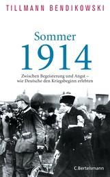 Sommer 1914 - Zwischen Begeisterung und Angst - wie Deutsche den Kriegsbeginn erlebten