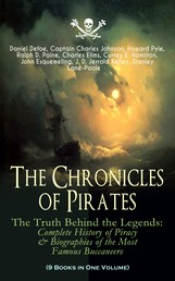 The Chronicles of Pirates – The Truth Behind the Legends: Complete History of Piracy & Biographies of the Most Famous Buccaneers (9 Books in One Volume) - A General History of the Robberies and Murders of the Most Notorious Pirates, The Book of Buried Treasure, Sea-Wolves of the Mediterranean, The Pirate Gow, The King of Pirates…