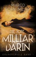 Marco Born-Miljak: Die tote Milliardärin