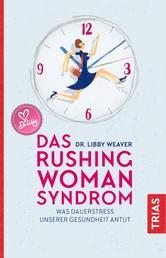Das Rushing Woman Syndrom - Was Dauerstress unserer Gesundheit antut