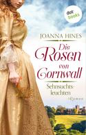Joanna Hines: Die Rosen von Cornwall - Band 3: Sehnsuchtsleuchten