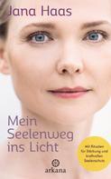 Jana Haas: Mein Seelenweg ins Licht