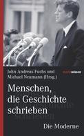 John Andreas Fuchs: Menschen, die Geschichte schrieben Die Moderne