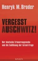 Henryk M. Broder: Vergesst Auschwitz! ★★★★