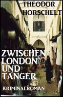 Theodor Horschelt: Zwischen London und Tanger: Kriminalroman