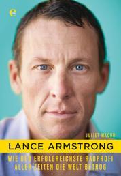 Lance Armstrong - Wie der erfolgreichste Radprofi aller Zeiten die Welt betrog