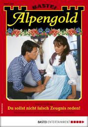 Alpengold 280 - Heimatroman - Du sollst nicht falsch Zeugnis reden!