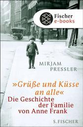 »Grüße und Küsse an alle« - Die Geschichte der Familie von Anne Frank