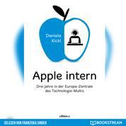 Apple intern - Drei Jahre in der Europa-Zentrale des Technologie-Multis (Ungekürzt)