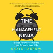 Time Management Ninja - 21 Rules for More Time and Less Stress in Your Life (Unabridged)