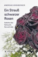 Andreas Krohberger: Ein Strauß schwarzer Rosen