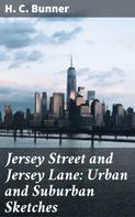 H. C. Bunner: Jersey Street and Jersey Lane: Urban and Suburban Sketches