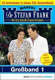 Dr. Stefan Frank Großband 1 - 10 Arztromane in einem Sammelband