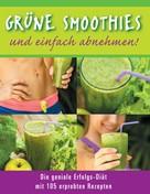 Amanda Harrislee: Grüne Smoothies - und einfach abnehmen! - Die geniale Erfolgs-Diät mit 105 erprobten Rezepten ★★★★