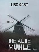Lise Gast: Die alte Mühle