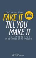 Todd Allington: FAKE IT TILL YOU MAKE IT