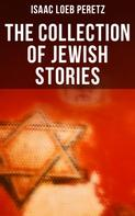 Isaac Loeb Peretz: The Collection of Jewish Stories