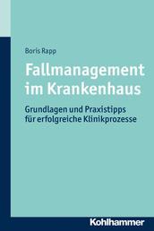 Fallmanagement im Krankenhaus - Grundlagen und Praxistipps für erfolgreiche Klinikprozesse