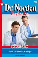 Patricia Vandenberg: Dr. Norden Bestseller Classic 21 – Arztroman