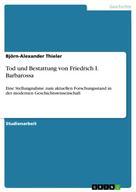 Björn-Alexander Thieler: Tod und Bestattung von Friedrich I. Barbarossa