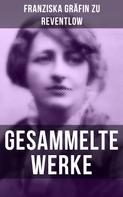 Franziska Gräfin zu Reventlow: Gesammelte Werke