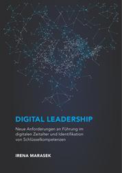 Digital Leadership. Neue Anforderungen an Führung im digitalen Zeitalter und Identifikation von Schlüsselkompetenzen