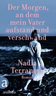 Nadia Terranova: Der Morgen, an dem mein Vater aufstand und verschwand ★