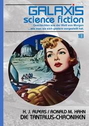 GALAXIS SCIENCE FICTION, Band 18: DIE TANTALUS-CHRONIKEN - Geschichten aus der Welt von Morgen - wie man sie sich gestern vorgestellt hat.