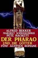 Alfred Bekker: Der Pharao und die Götter: Fünf Ägypten Romane ★★★