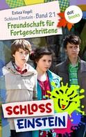 Schloss Einstein: Schloss Einstein - Band 21: Freundschaft für Fortgeschrittene ★★★
