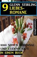 Glenn Stirling: 9 Glenn Stirling Liebesromane - 1000 Seiten Schicksal und Leidenschaft in einem Buch ★★★