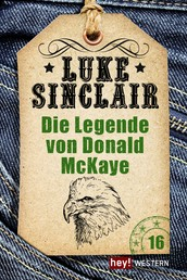Die Legende von Donald McKaye - Luke Sinclair Western, Band 16
