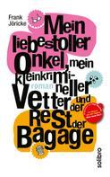 Frank Jöricke: Mein liebestoller Onkel, mein kleinkrimineller Vetter und der Rest der Bagage ★★★★