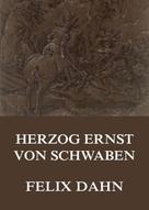 Felix Dahn: Herzog Ernst von Schwaben