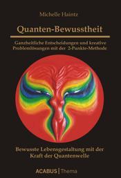Quanten-Bewusstheit - Ganzheitliche Entscheidungen und kreative Problemlösungen mit der 2-Punkte-Methode - Bewusste Lebensgestaltung mit der Kraft der Quanten-Welle