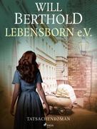 Will Berthold: Lebensborn e.V. - Tatsachenroman ★★★★★