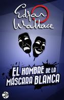 Edgar Wallace: El hombre de la máscara blanca