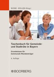 Taschenbuch für Gemeinde- und Stadträte in Bayern - Grundwissen für kommunale Mandatsträger