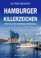 Alfred Bekker: Hamburger Killerzeichen: Zwei Fälle für Kommissar Jörgensen 6 ★★★