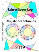 Peter-Louis Birnenegger: Jahreshoroskop 2019