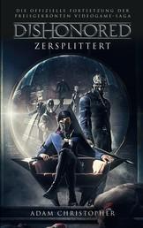 Dishonored: Zersplittert - Roman zum Videogame