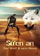 Natalie Anders: Su'en an - Der Wolf und sein Mond ★★★★